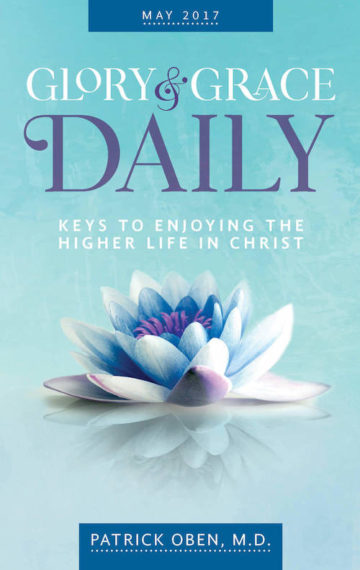 Glory & Grace Daily devotional for May 2017: Keys to Enjoying Your Higher Life in Christ